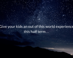 Give your kids an out of this world experience this half term…