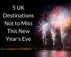 5 UK Destinations Not to Miss This New Year's Eve