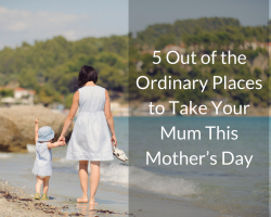 5 Out of the Ordinary Places to Take Your Mum This Mother's Day