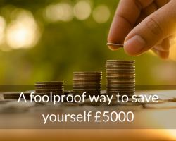 A foolproof way to save yourself £5000