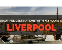 5 Beautiful Destinations Within a 2 Hours Drive of Liverpool