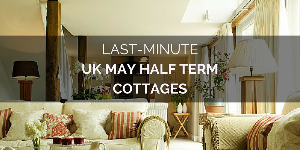 Top 5 May Half Term Cottages for your Family Getaway