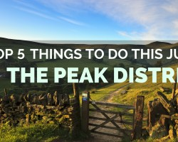 Top 5 Things to Do in the Peak District this July