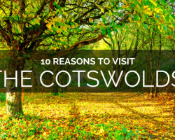 10 Reasons Why Everyone Should Visit the Cotswolds