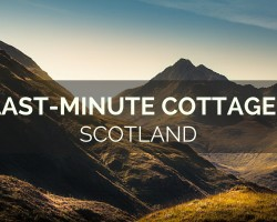 Last-Minute Cottages in Scotland
