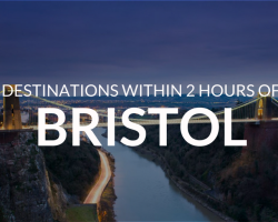5 Sensational Destinations within 2 hours of Bristol