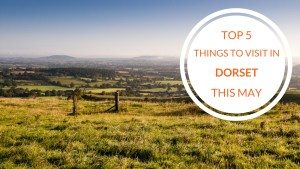 Top 5 Things to Visit in Dorset this May