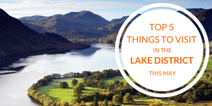 Top 5 Things to Visit in The Lake District this May